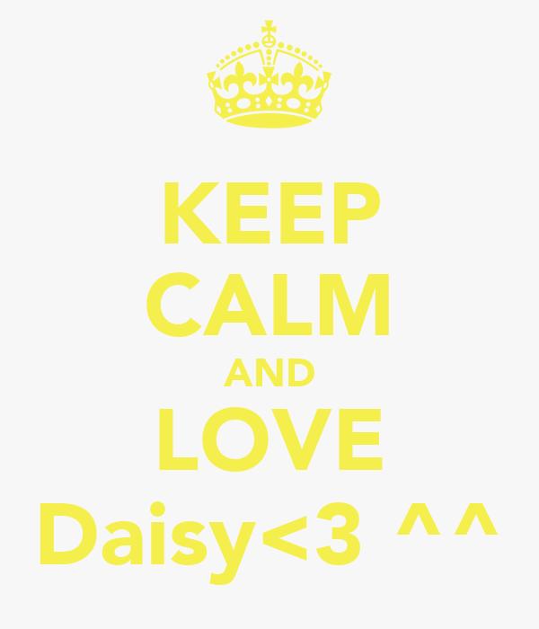 KEEP CALM AND LOVE Daisy<3 ^^