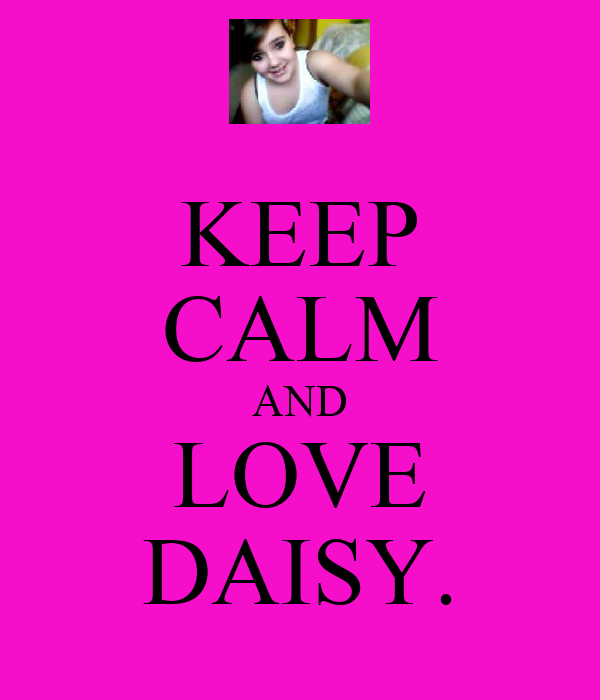 KEEP CALM AND LOVE DAISY.