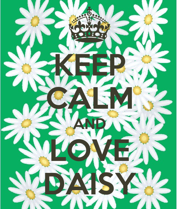 KEEP CALM AND LOVE DAISY