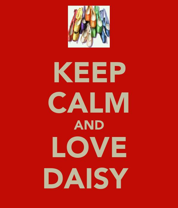 KEEP CALM AND LOVE DAISY