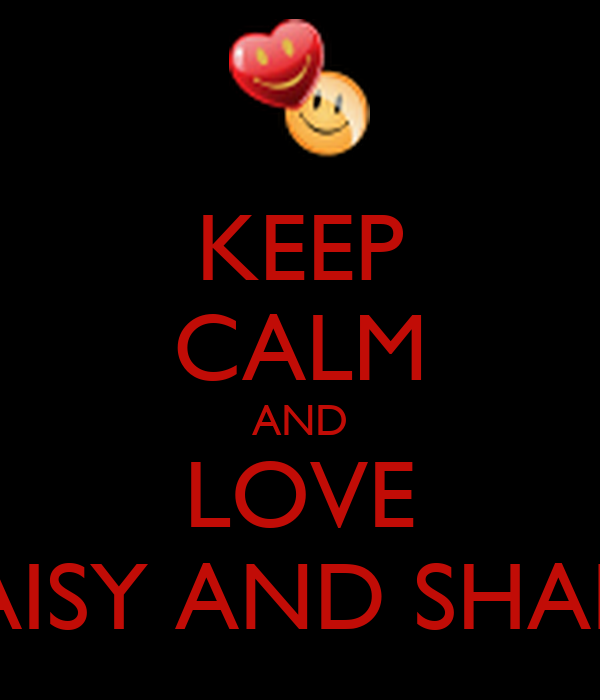 KEEP CALM AND LOVE DAISY AND SHANE