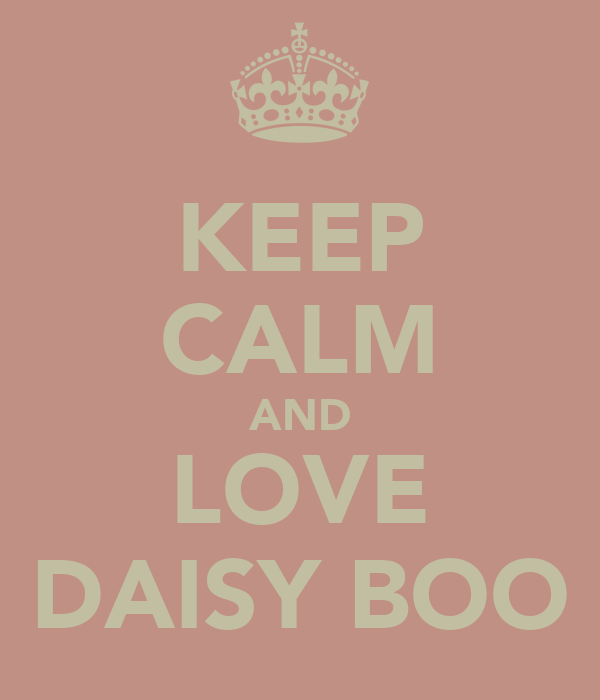 KEEP CALM AND LOVE DAISY BOO