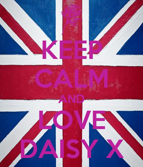 KEEP CALM AND LOVE DAISY X