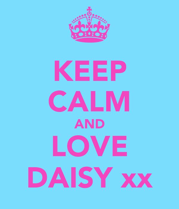 KEEP CALM AND LOVE DAISY xx