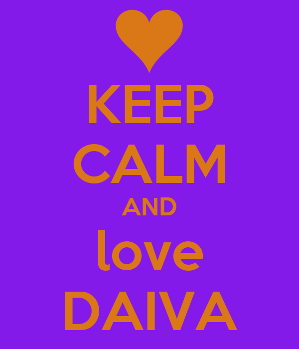 KEEP CALM AND love DAIVA