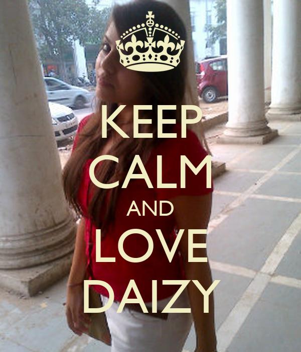 KEEP CALM AND LOVE DAIZY