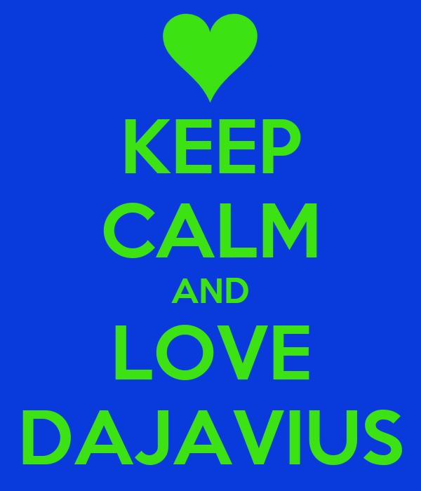 KEEP CALM AND LOVE DAJAVIUS