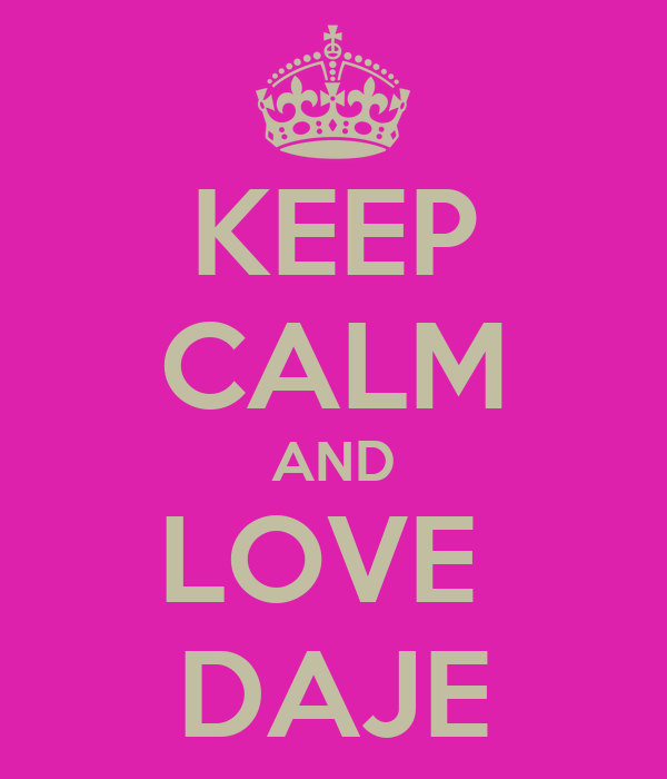 KEEP CALM AND LOVE  DAJE