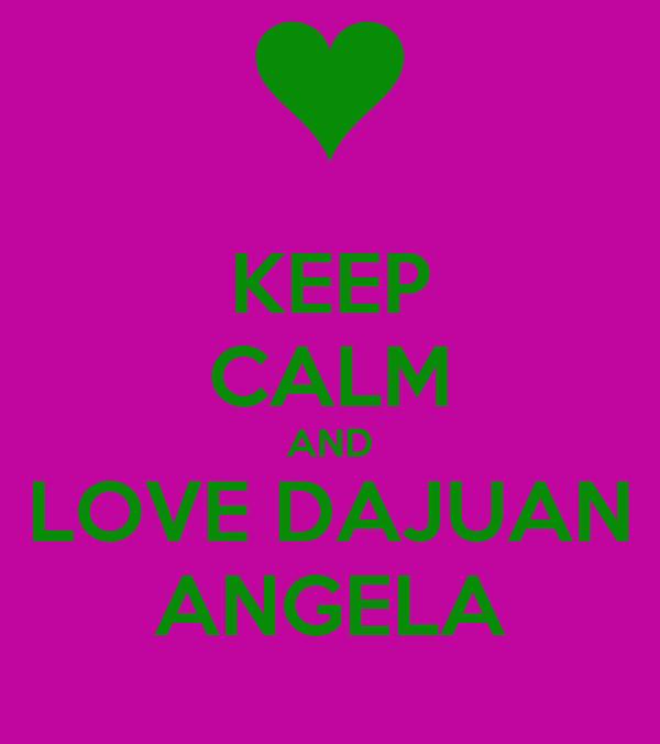 KEEP CALM AND LOVE DAJUAN ANGELA