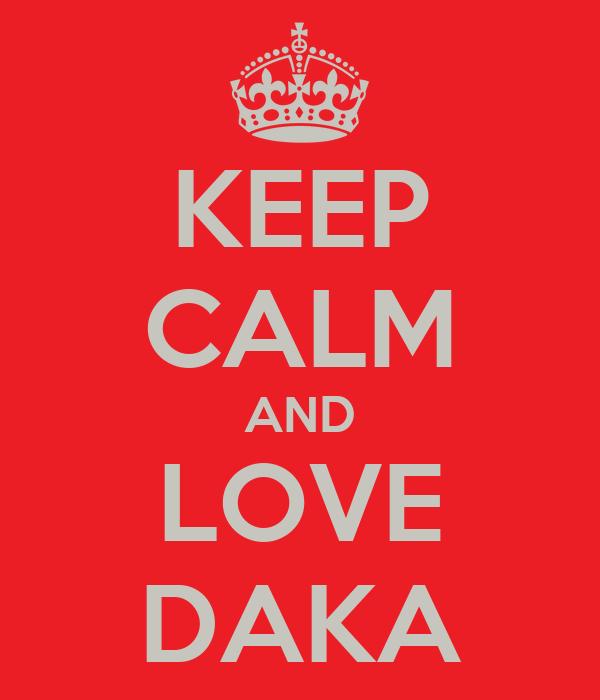 KEEP CALM AND LOVE DAKA