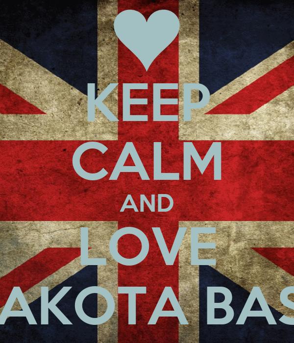 KEEP CALM AND LOVE DAKOTA BASS