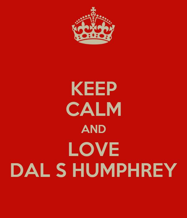 KEEP CALM AND LOVE DAL S HUMPHREY