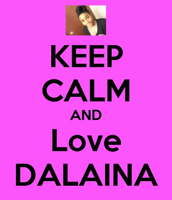 KEEP CALM AND Love DALAINA