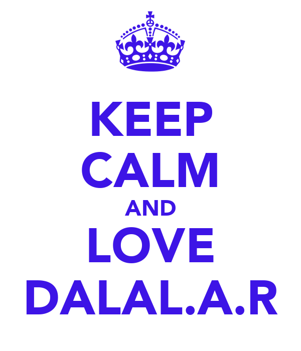KEEP CALM AND LOVE DALAL.A.R