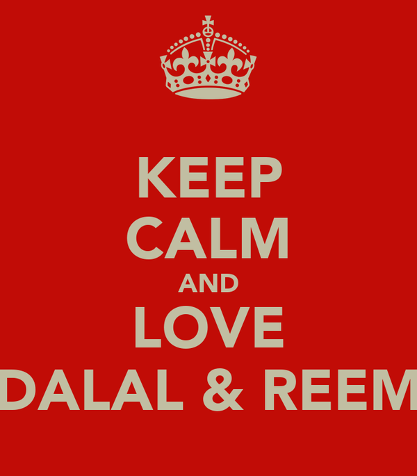 KEEP CALM AND LOVE DALAL & REEM
