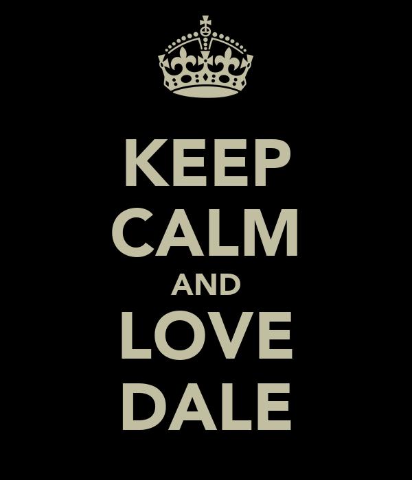 KEEP CALM AND LOVE DALE