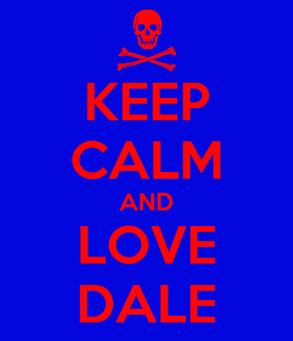 KEEP CALM AND LOVE DALE