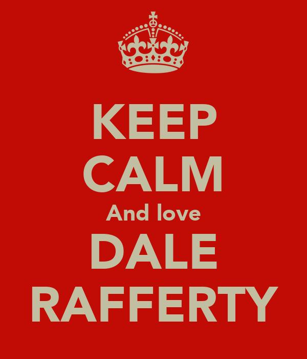 KEEP CALM And love DALE RAFFERTY