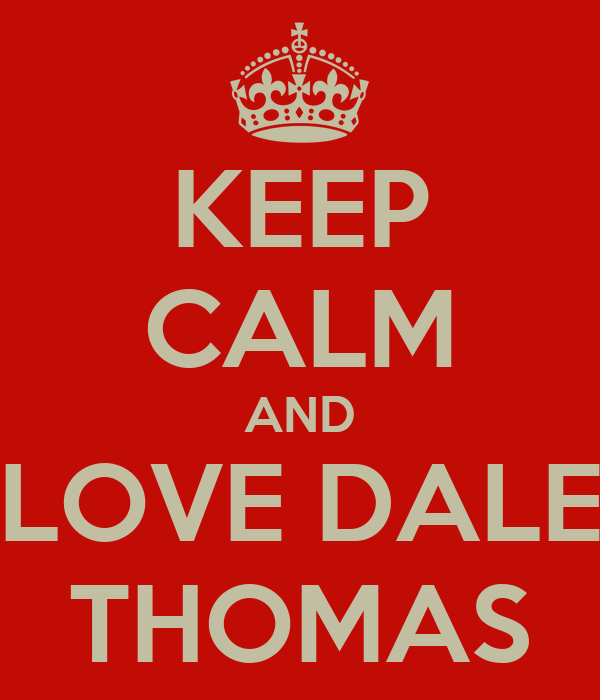KEEP CALM AND LOVE DALE THOMAS