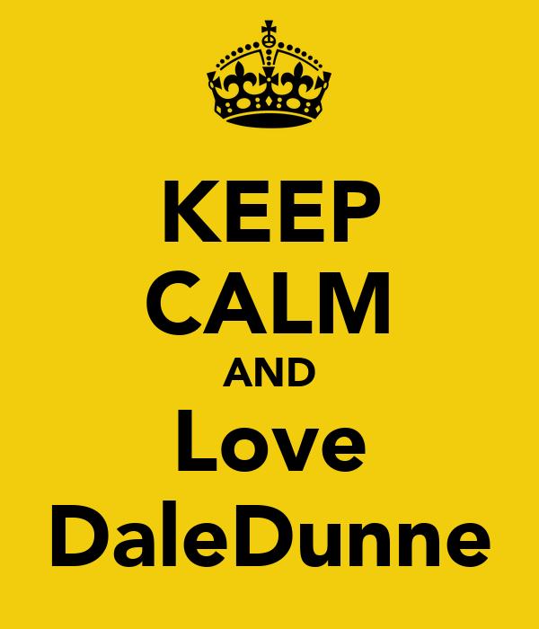 KEEP CALM AND Love DaleDunne