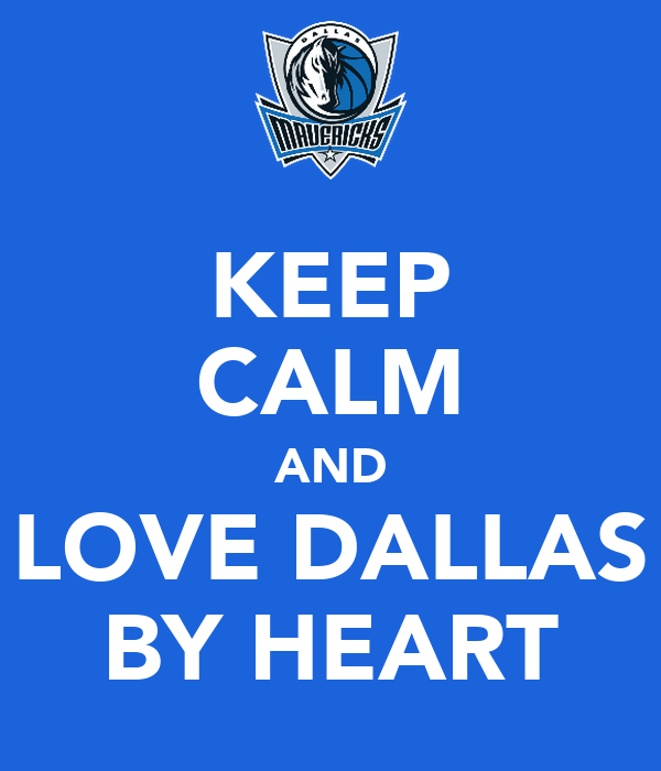 KEEP CALM AND LOVE DALLAS BY HEART