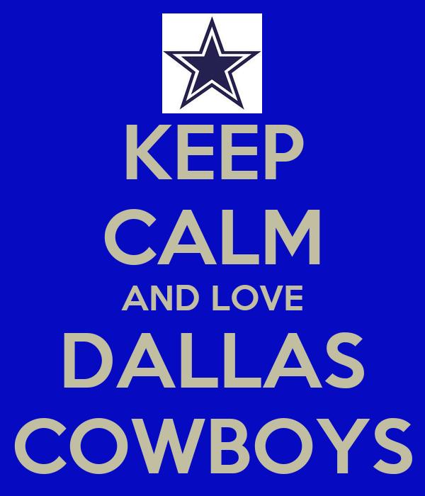 KEEP CALM AND LOVE DALLAS COWBOYS