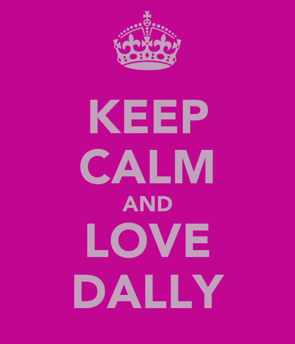 KEEP CALM AND LOVE DALLY