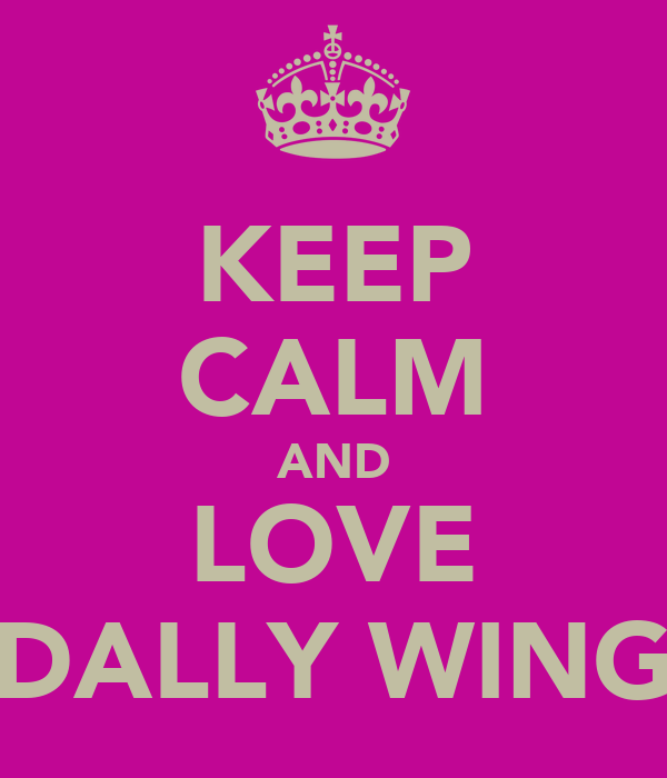 KEEP CALM AND LOVE DALLY WING