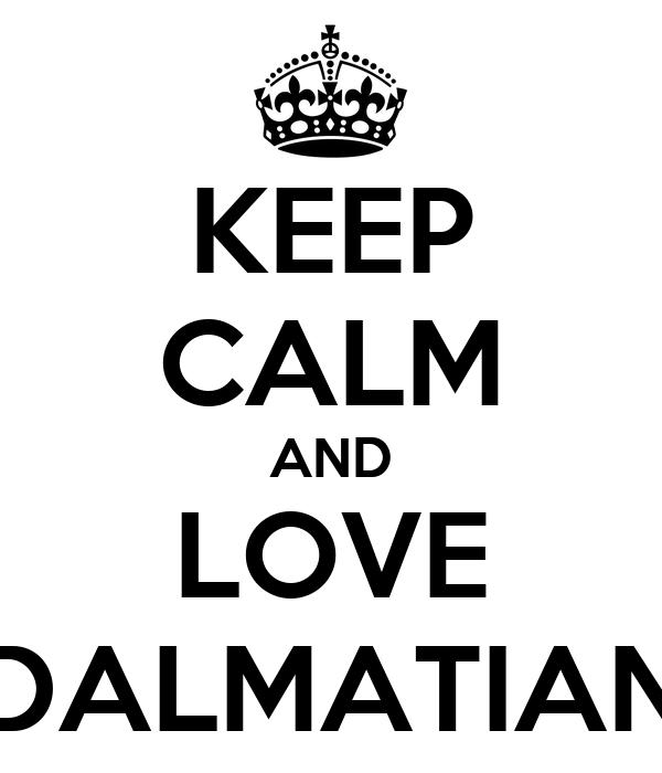 KEEP CALM AND LOVE DALMATIAN