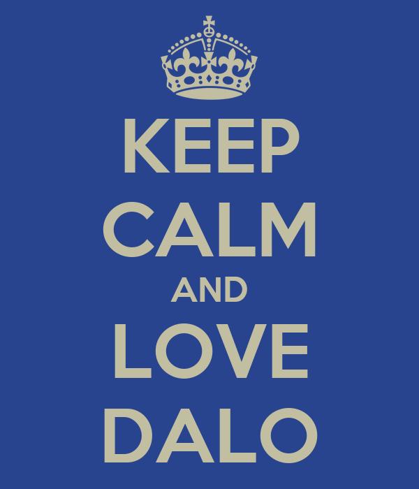 KEEP CALM AND LOVE DALO