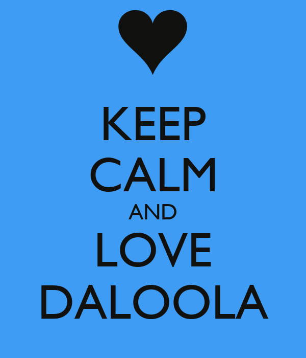 KEEP CALM AND LOVE DALOOLA