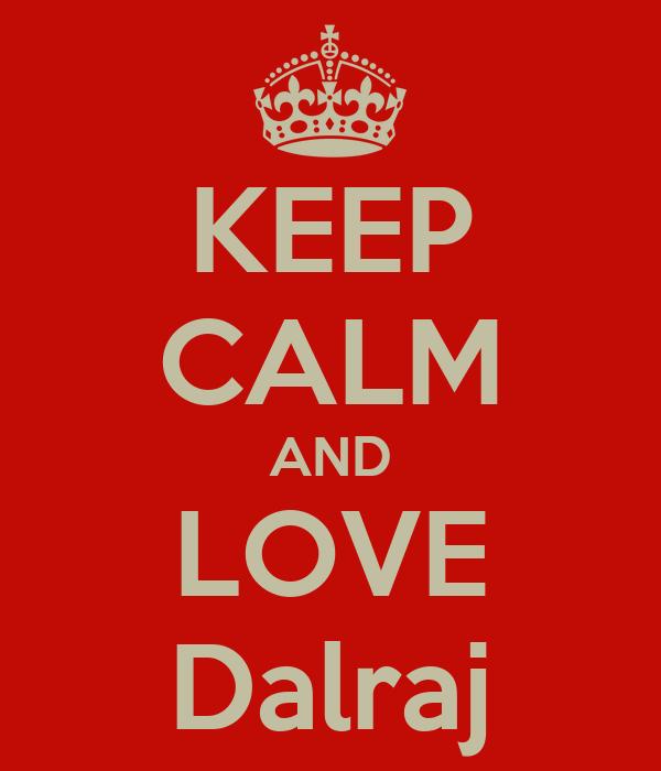 KEEP CALM AND LOVE Dalraj
