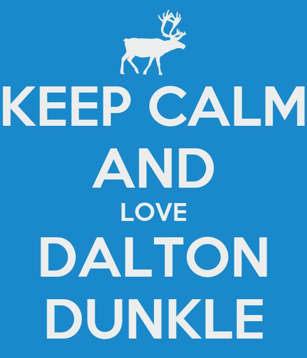 KEEP CALM AND LOVE DALTON DUNKLE