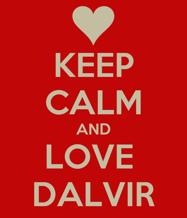 KEEP CALM AND LOVE  DALVIR
