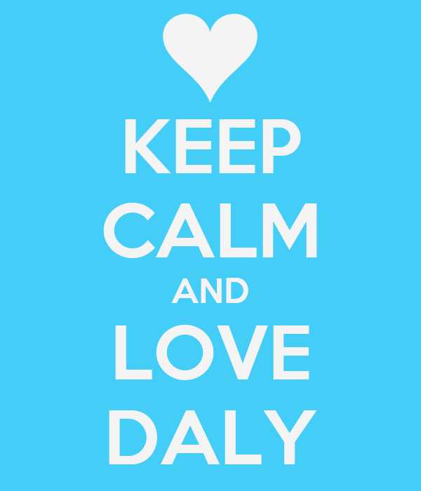 KEEP CALM AND LOVE DALY