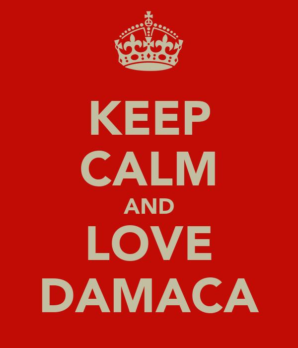 KEEP CALM AND LOVE DAMACA