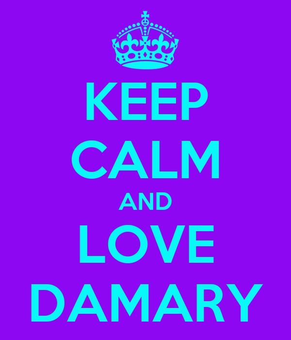 KEEP CALM AND LOVE DAMARY