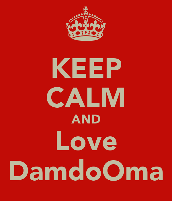 KEEP CALM AND Love DamdoOma