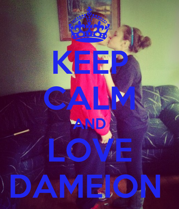 KEEP CALM AND LOVE DAMEION