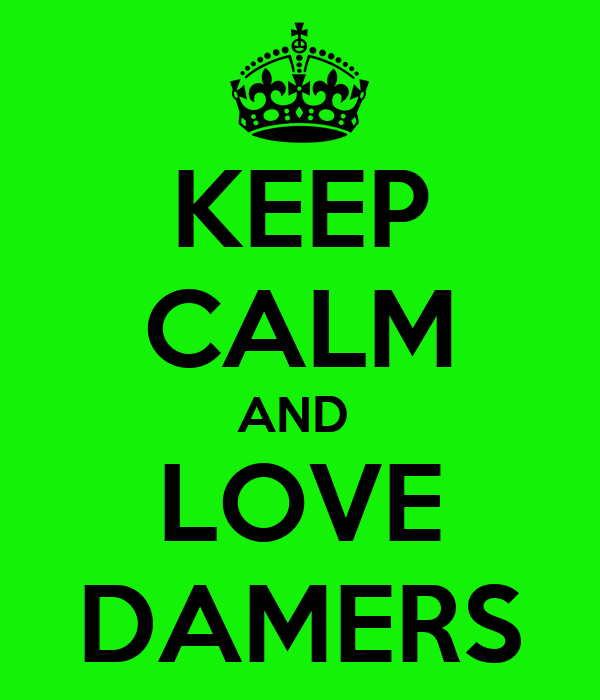 KEEP CALM AND  LOVE DAMERS