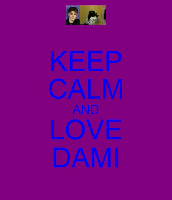 KEEP CALM AND LOVE DAMI