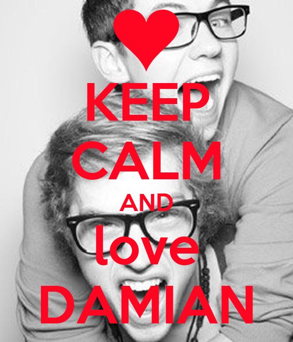 KEEP CALM AND love DAMIAN