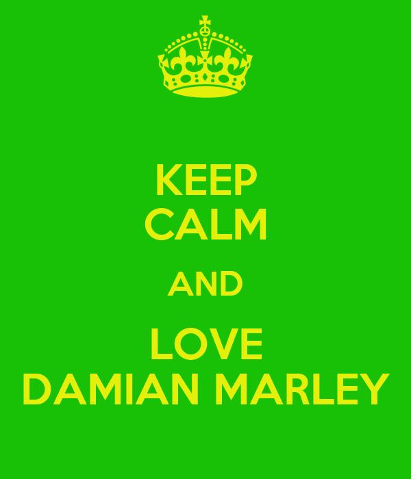KEEP CALM AND LOVE DAMIAN MARLEY