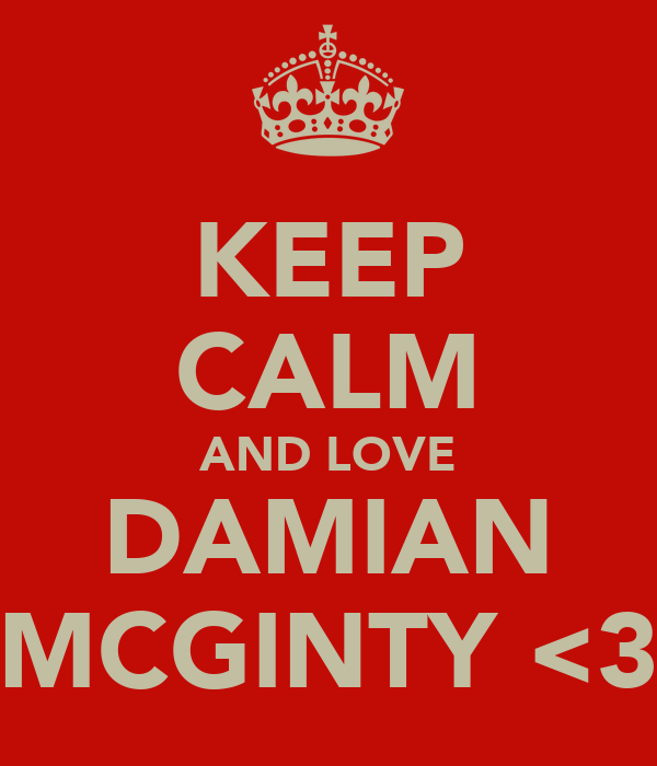 KEEP CALM AND LOVE DAMIAN MCGINTY <3
