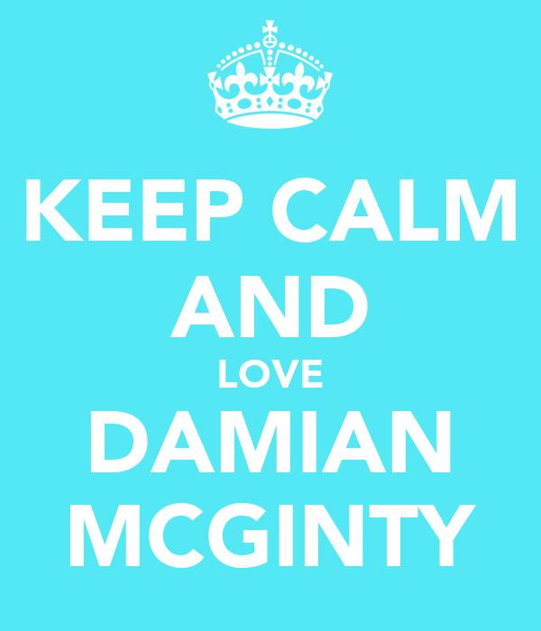 KEEP CALM AND LOVE DAMIAN MCGINTY