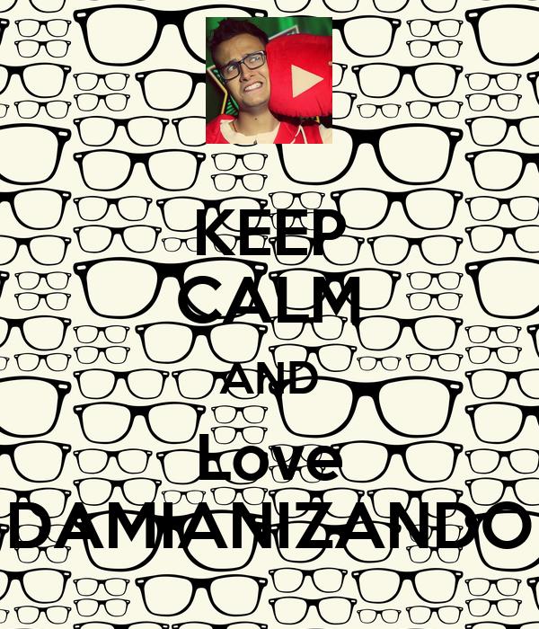 KEEP CALM AND Love DAMIANIZANDO