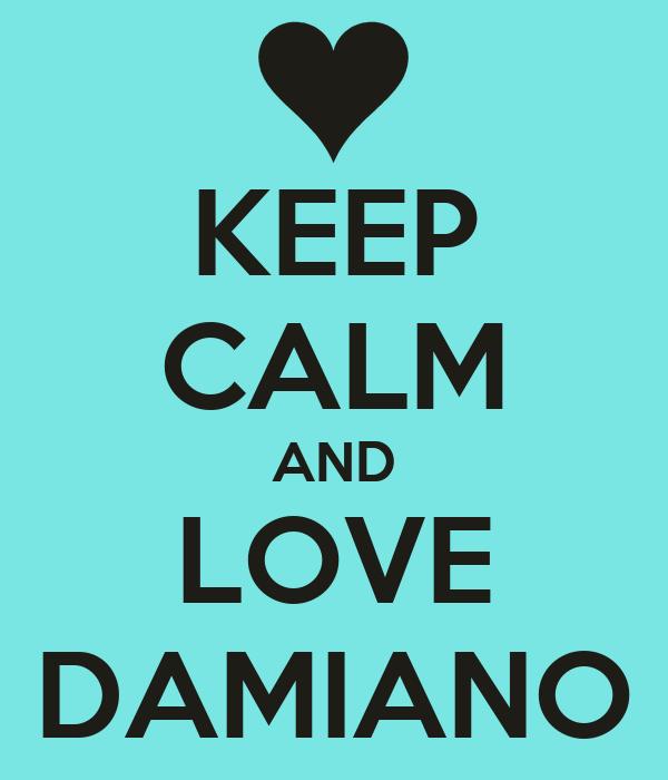 KEEP CALM AND LOVE DAMIANO