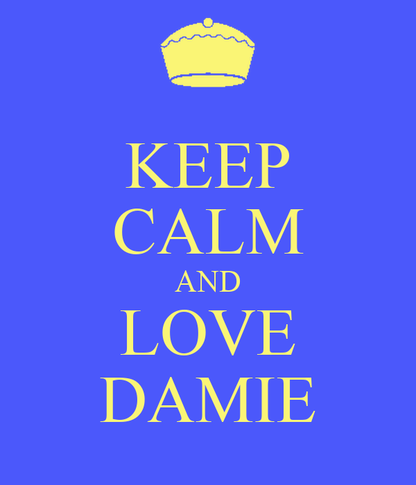 KEEP CALM AND LOVE DAMIE
