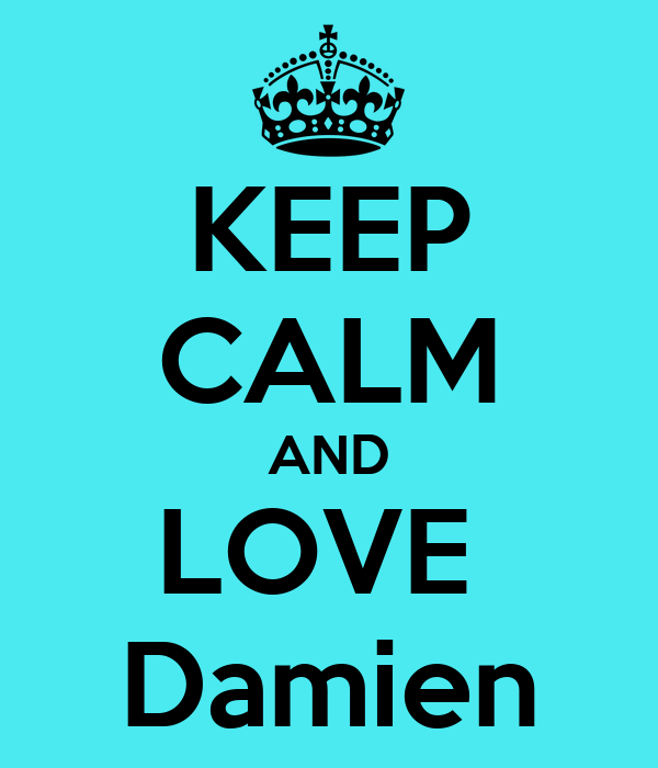 KEEP CALM AND LOVE  Damien