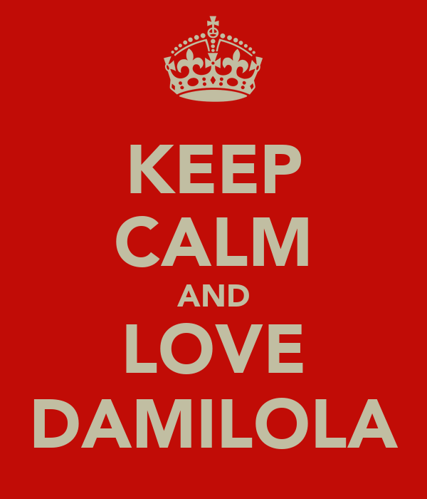 KEEP CALM AND LOVE DAMILOLA